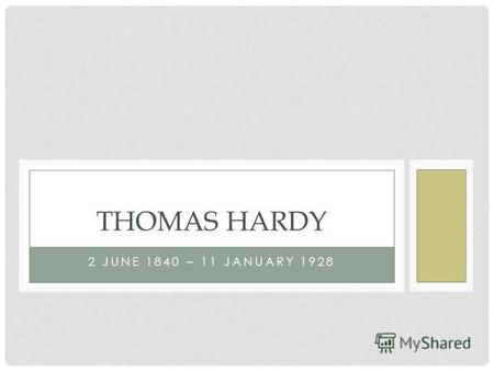 2 JUNE 1840 – 11 JANUARY 1928 THOMAS HARDY. Thomas Hardy was an English novelist and poet. While Hardy wrote poetry throughout his life, and regarded.