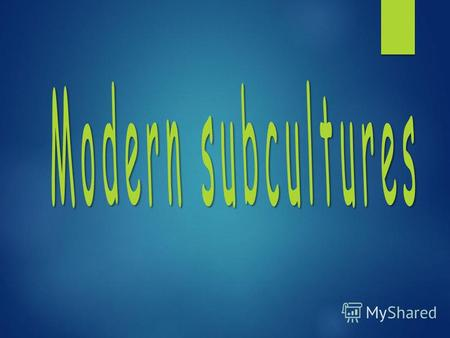 1. The concept of subculture 2. Types Of 3. The Consequences Of 4. Conclusion.