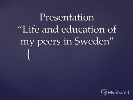 { Presentation Life and education of my peers in Sweden