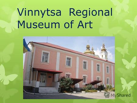 Vinnytsa Regional Museum of Art. The collection of Vinnitsa regional art museum founded in 1918-1920 during the nationalization of works of art from private.