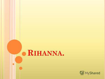 R IHANNA. Robyn Rihanna Fenty (born February 20, 1988), known by her stage name Rihanna is a Barbadian recording artist, actress, and fashion designer.