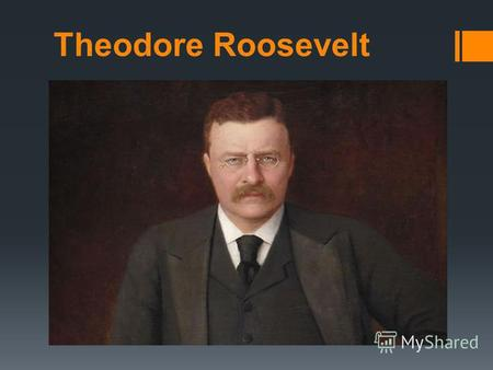 Theodore Roosevelt. The 26 th President of the USA Theodore Roosevelt, Jr. was an American author, naturalist, explorer, historian, and politician who.