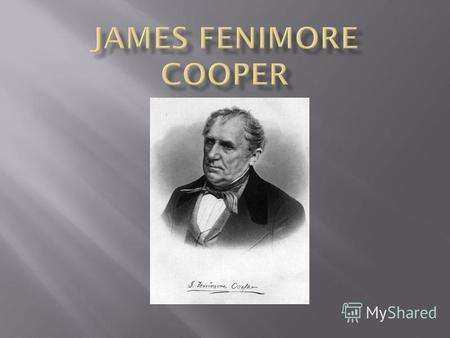 James Fenimore Cooper was born on September 15, 1789 in Burlington, New Jersey. He was the eleventh child of twelve, and his parents were William and.