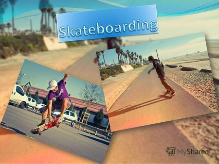 Skateboarding – is an action sport which involves riding and performing tricks using a skateboard Skateboarding styles : Transportation Military Trampboarding.