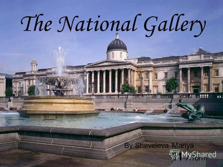 The National Gallery By Sheveleva Mariya 11 -A form.