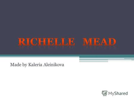 Made by Kaleria Aleinikova. Richelle Mead (born November 12, 1976) is a bestselling American fantasy author. She is known for the Georgina Kincaid series,
