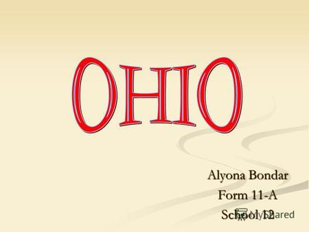 Alyona Bondar Form 11-A School 12. Seal of Ohio Flag of Ohio.