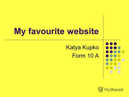 My favourite website Katya Kupko Form 10 A. My favorite site is www.couchsurfing.com.