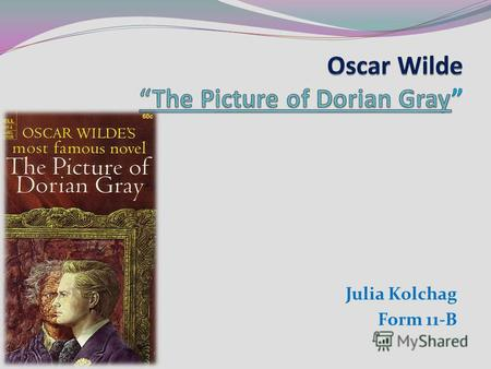 Julia Kolchag Form 11-B. The novel tells of a young man named Dorian Gray, the subject of a painting by artist Basil Hallward. Dorian Gray Basil Hallward.