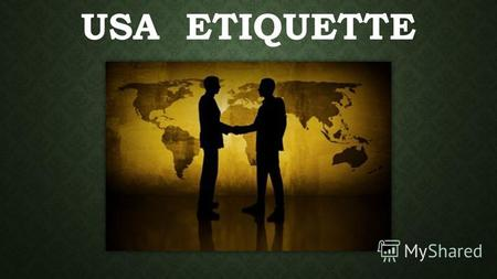 USA ETIQUETTE. BUSINESS ETIQUETTE AND PROTOCOL Business Dress What is considered appropriate business attire varies by geographic region, day of the.