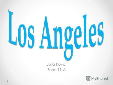 Julia Koval Form 11-A. Los Angeles, officially the City of Los Angeles, often known by its initials L.A.