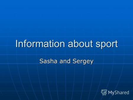 Information about sport Sasha and Sergey. SPORT They are many kinds of sports in Ukraine. For example: football, basketball, volleyball, hockey, wrestling,