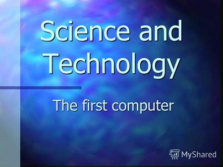 Science and Technology The first computer. When you ask the question who invented the first computer, you definitely need to be prepared to hear many.