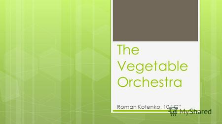The Vegetable Orchestra Roman Kotenko, 10 C Introduction Known in Europe as Das erste Wiener Gemüseorchester or The First Vienna Vegetable Orchestra,