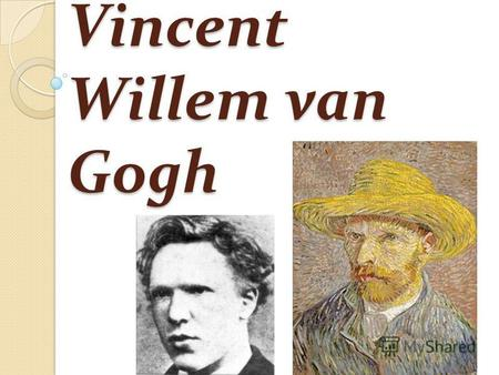 Vincent Willem van Gogh. Vincent Willem van Gogh 30 March 1853 – 29 July 1890) was a post- Impressionist painter of Dutch origin whose work, notable for.