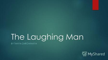 The Laughing Man BY TANYA ZAROWNAYA. The Laughing Man is a short story by J. D. Salinger, published originally in The New Yorker on March 19, 1949;