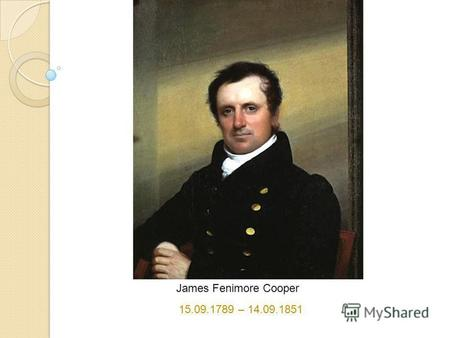 James Fenimore Cooper 15.09.1789 – 14.09.1851. Biography Birth : the 15 th September 1789 Place of birth : US, Berlynhton, NJ Place of study : Yale College.