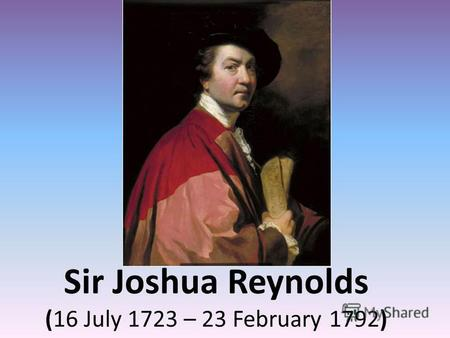 Sir Joshua Reynolds (16 July 1723 – 23 February 1792)