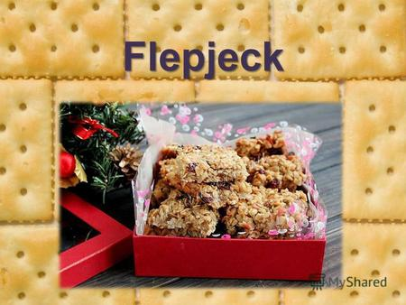 Flepjeck This cookie was invented by an English mother which could not feed her children porridge.