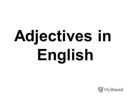 Adjectives in English. Degrees of Comparison There are three degrees: Basic Comparative Superlative high higher highest.