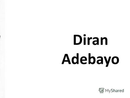 Diran Adebayo. Education and career Diran Adebayo (born 30 August 1968) is a British novelist, cultural critic and broadcaster best known for his vivid.