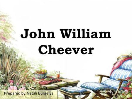 John William Cheever Prepared by Natali Burgelya.