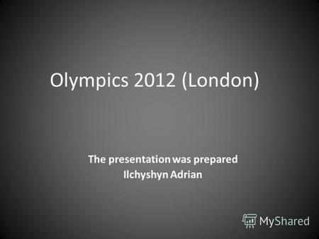 Olympics 2012 (London) The presentation was prepared Ilchyshyn Adrian.