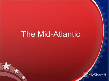 The Mid-Atlantic. New York The Mid – Atlantic is… New York Niagara Falls The Gettysburg battlefield.