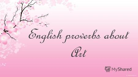 English proverbs about Art. Human life is short, but art goes on forever.