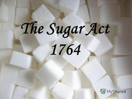 The Sugar Act 1764. The Sugar Act, also known as the American Revenue Act, was passed on April 5, 1764. The act placed taxes by the British on sugar,
