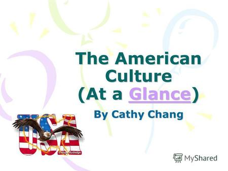 The American Culture (At a Glance) Glance By Cathy Chang.