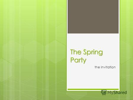 The Spring Party the invitation. Dear Julia Volodymyrivna! I want to invite you to my party. The theme of the party is Spring. So, you have to put on.