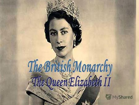 Elizabeth II (April 21, 1926, London) - Queen of Great Britain from 1952 to the present. Elizabeth II comes from the Windsor dynasty. Came to the throne.