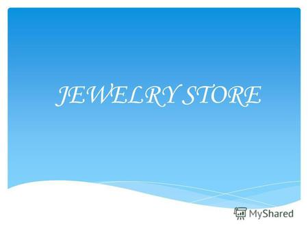JEWELRY STORE. 2 Production: Earrings Pendants Brooches Bracelets rings chains Charms Cufflinks.