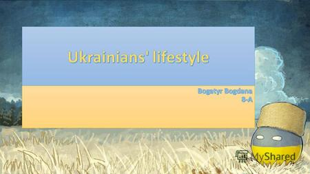 Ukrainians live longer nowadays. On average, people live for 69 for men and 75 for women. This age could be longer, but a lot of people have unhealthy.