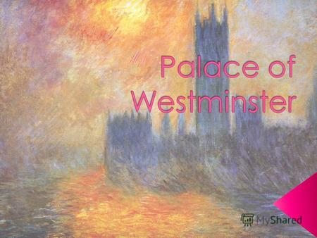 The Palace of Westminster is the meeting place of the House of Commons and the House of Lords, the two houses of the Parliament of the United Kingdom.