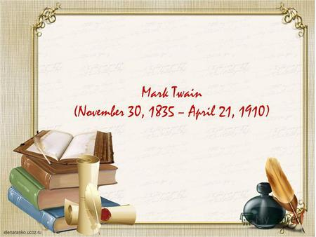 Mark Twain (November 30, 1835 – April 21, 1910). Samuel Langhorne Clemens was born in Florida, Missouri, on November 30, 1835. He was the son of Jane.