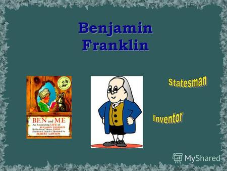 Benjamin Franklin Ben Franklin's Life 1730 Ben marries 1737 Poor Richards Almanac1737 Poor Richards Almanac 1737 Poor Richards Almanac1737 Poor Richards.