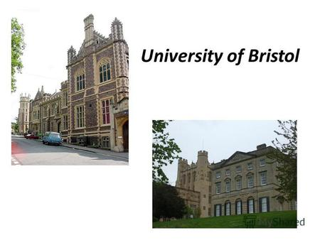 University of Bristol. The University of Bristol (informally Bristol) is a public research university located in Bristol, United Kingdom. One of the so-called.