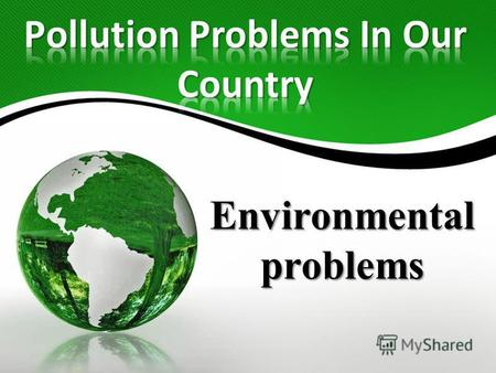 Environmental problems challenge Today our planet is in danger and it is our challenge, young people, to restore an ecological balance on our planet.