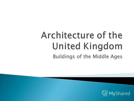 Buildings of the Middle Ages. The architecture of Great Britain has a long history, and over that history architecture has ranged from the simplest hovel.