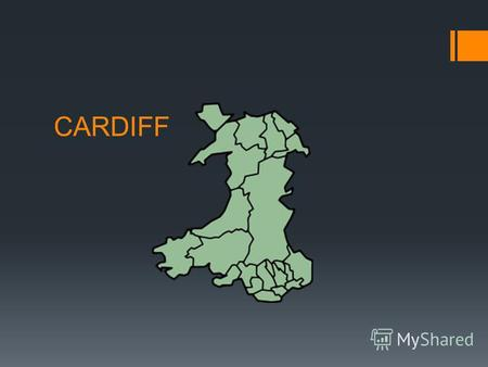 CARDIFF Cardiff is the capital of Wales This city is very famous for its old castles.