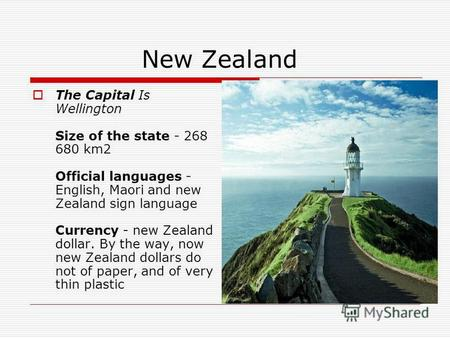 New Zealand The Capital Is Wellington Size of the state - 268 680 km2 Official languages - English, Maori and new Zealand sign language Currency - new.