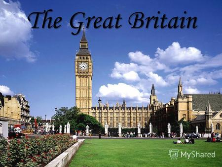 The Great Britain. Something about the UK The United Kingdom consists of four countries: England, Scotland, Wales and Northern Ireland; The United Kingdom.