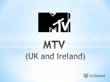 * MTV is a 24-hour general entertainment channel operated by Viacom International Media Networks Europe, available in the United Kingdom andIreland.Viacom.