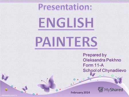 Prepared by Oleksandra Pekhno Form 11-A School of Chynadiievo February 2014.