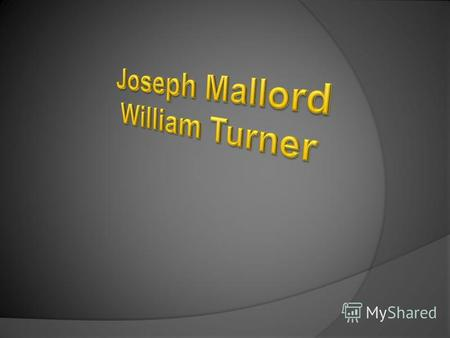 Joseph Mallord William Turner was born in London, England, on April 23, 1775. His father was a barber. His mother died when he was very young. The boy.