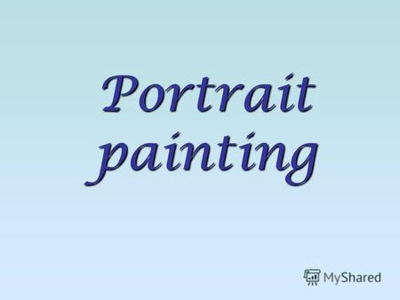 Portrait painting. Portrait - a picture or description of any person or group of people that exist or have existed in reality. Portrait painting - is.