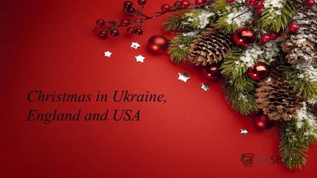 Christmas in Ukraine, England and USA. In England, everything leads up to the 25th December because this is Christmas Day… the day everyone is waiting.