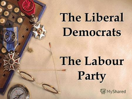 The Liberal Democrats The Labour Party. Leader Nick Clegg Founded3 March 1988 Political ideology Liberalism, Social liberalism, Social democracy, Environmentalism.